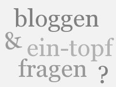 bloggen & ein-topf fragen?