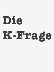 Eine Grafik mit dem Text - Die K-Frage