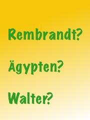 Grafik mit den Wörtern: Rembrandt?, Ägypten?, Walter?